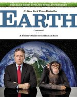 Daily Show With Jon Stewart Presents Earth (The Book) : A Visitor's Guide to the Human Race