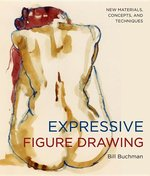 Expressive Figure Drawing : New Materials, Concepts, and Techniques