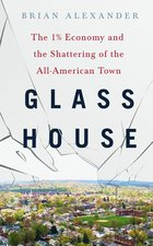 Glass House : The 1% Economy and the Shattering of the All-American Town