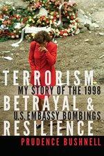 Terrorism, Betrayal & Resilience : My Story of the 1998 U.S. Embassy Bombings