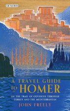 Travel Guide to Homer: On the Trail of Odysseus Through Turkey and the Mediterranean