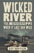 Wicked River : The Mississippi When It Last Ran Wild