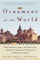 Ornament of the World : How Muslims, Jews, and Christians Created a Culture of Tolerance in Medieval Spain