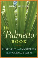 Palmetto Book: Histories and Mysteries of the Cabbage Palm