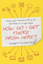 How Do I Get There from Here? : Planning for Retirement When the Old Rules No Longer Apply