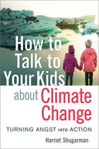 How to Talk to Your Kids about Climate Change: Turning Angst Into Action