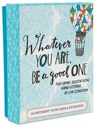 Whatever You Are, Be a Good One Notes: 20 Different Notecards & Envelopes