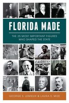 Florida Made: The 25 Most Important Figures Who Shaped the State