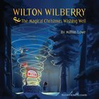 Wilton Wilberry and the Magical Christmas Wishing Well