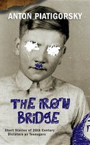 Iron Bridge: Short Stories of 20th Century Dictators as Teenagers