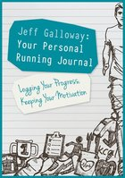 Jeff Galloway : Your Personal Running Journal, Logging Your Progress, Keeping Your Motivation