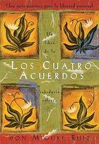 Los Cuatro Acuerdos / The Four Agreements : Una Guia Practica Para La Libertad Personal: Un Libro De La Sabiduria Tolteca / A Practical Guide to Personal Freedo